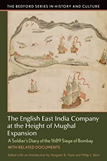 The English East India Company at the Height of Mughal Expansion: A Soldier's Diary of the 1689 Siege of Bombay, with Related Documents (Bedford Series in History and Culture)