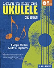 Learn to Play the Ukulele, 2nd Edition: A Simple and Fun Guide For Beginners (Fox Chapel Publishing) Learn the Uke Quickly with Progressive Exercises, Encouraging Tips, & Charming Songs (CD Included)