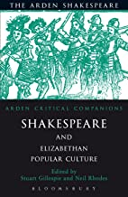 Shakespeare And Elizabethan Popular Culture: Arden Critical Companion (Arden Critical Companions)