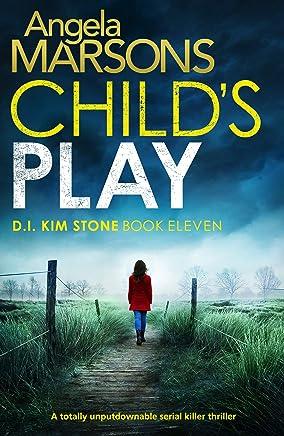 Child's Play: A totally unputdownable serial killer thriller (Detective Kim Stone Crime Thriller Book 11)