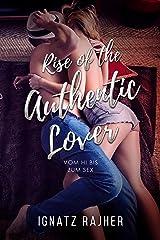 Rise of the Authentic Lover: Vom Hi bis zum Sex - Frauen ansprechen, kennenlernen und verführen (ohne sich selbst verstellen zu müssen) Kindle Ausgabe