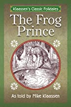 The Frog Prince: The Brothers Grimm Story Told as a Novella (Klaassen's Classic Folktales Book 2)