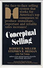 Conceptual Selling: The Revolutionary System for Face-To-Face Selling Used by America's Best Companies