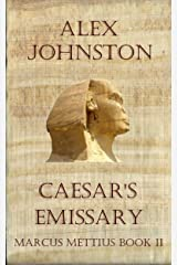 Caesar's Emissary: Life Is Like a Pyramid (The Marcus Mettius Series Book 2) Kindle Edition