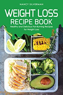 Weight Loss Recipe Book: Healthy and Delicious Fat-Burning Recipes for Weight Loss