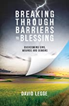 Breaking Through Barriers to Blessing: Overcoming sins, wounds and demons