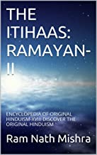 THE ITIHAAS: RAMAYAN-II: ENCYCLOPEDIA OF ORIGINAL HINDUISM-XVIII DISCOVER THE ORIGINAL HINDUISM