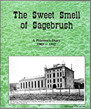 The Sweet Smell of Sagebrush : A Prisoner's Diary 1903-1912