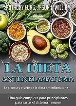 La dieta antiinflamatoria - La ciencia y el arte de la dieta antiinflamatoria: Una guía completa para principiantes para s...