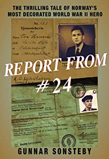 Report From #24: The Thrilling Tale of Norway's Most Decorated World War II Hero