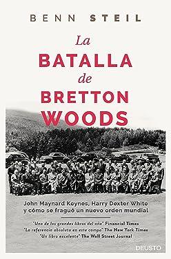 La batalla de Bretton Woods: John Maynard Keynes, Harry Dexter White y cómo se fraguó un nuevo orden mundial (Sin colección) (Spanish Edition)