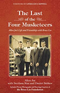 The Last of the Four Musketeers: Allen Joe's Life and Friendship with Bruce Lee