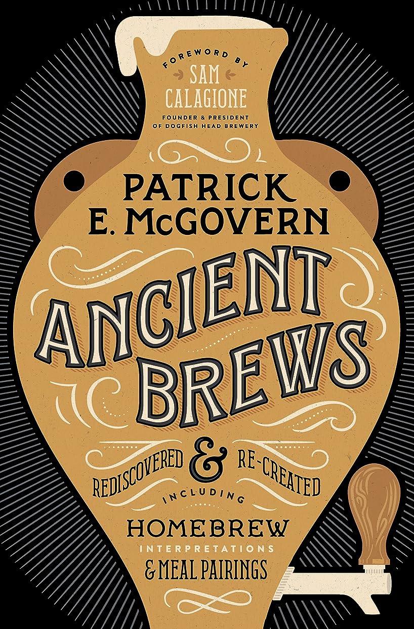 休憩暴力核Ancient Brews: Rediscovered and Re-created (English Edition)