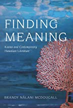 Finding Meaning: Kaona and Contemporary Hawaiian Literature (Critical Issues in Indigenous Studies)