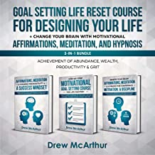 Goal Setting Life Reset Course for Designing Your Life + Change Your Brain With Motivational Affirmations, Meditation, And Hypnosis 3-In-1 Bundle: Achievement Of Abundance, Wealth, Productivity & Grit