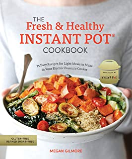 The Fresh and Healthy Instant Pot Cookbook: 75 Easy Recipes for Light Meals to Make in..