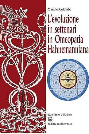 """L'evoluzione in settenari in omeopatia hahnemanniana: Uso delle diluizioni cinquantamillesimali (LM o Q) alla luce della """"Legge dell'Ottava"""" (Esoterismo e alchimia)"""