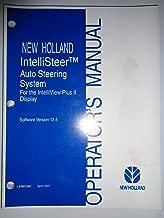 New Holland IntelliSteer Auto Steering System (for intelliview plus II display), Software Version 12.5 Operators Manual 4/07