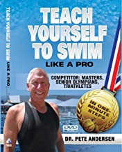 Teach Yourself To Swim - Competitor Masters, Senior Olympians, Triathletes, and USA Age-Group Swimmers, 3:21 Viewing Time Complete Competitive Technique, All Strokes, Demos by Dr. Pete