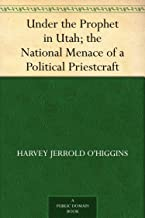 Under the Prophet in Utah; the National Menace of a Political Priestcraft