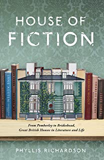 The House of Fiction: From Pemberley to Brideshead, Great British Houses in Literature and Life