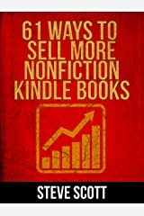 61 Ways to Sell More Nonfiction Kindle Books Kindle Edition