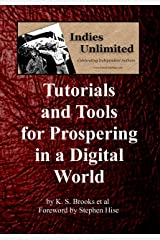 Indies Unlimited: Tutorials and Tools for Prospering in a Digital World Kindle Edition