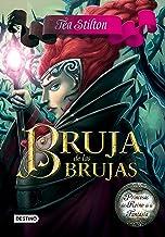 Bruja de las brujas: Princesas del Reino de la Fantasía (Tea Stilton) (Spanish Edition)