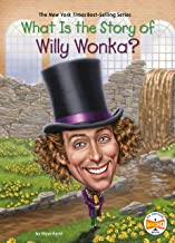 What Is the Story of Willy Wonka? (What Is the Story Of?)
