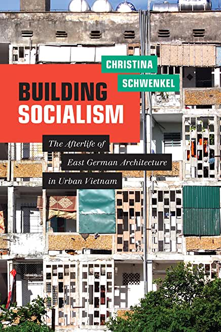 Building Socialism: The Afterlife of East German Architecture in Urban Vietnam (English Edition)