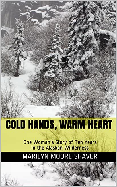 Cold Hands, Warm Heart: One Woman's Story of Ten Years in the Alaskan Wilderness (English Edition)