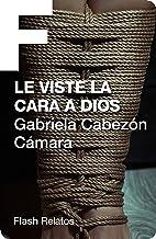 Le viste la cara a Dios (Spanish Edition)