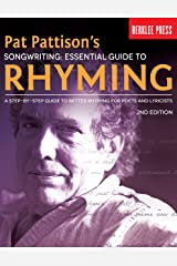 Pat Pattison's Songwriting: Essential Guide to Rhyming: A Step-by-Step Guide to Better Rhyming for Poets and Lyricists Kindle Edition