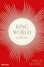 King of the World: The Life of Louis XIV