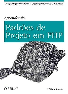 Aprendendo padrões de projeto em PHP: Programação orientada a objetos para projetos dinâmicos (Portuguese Edition)