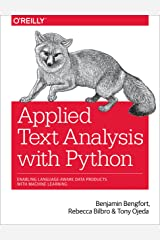 Applied Text Analysis with Python: Enabling Language-Aware Data Products with Machine Learning Kindle Edition