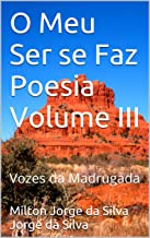 O Meu Ser se Faz Poesia Volume III: Vozes da Madrugada (Portuguese Edition)
