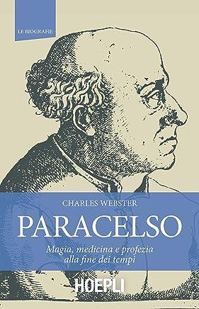 Paracelso: Magia, medicina e profezia alla fine dei tempi