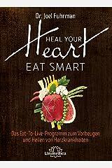 Heal Your Heart - Eat Smart: Das Eat-To-Live-Programm zum Vorbeugen und Heilen von Herzkrankheiten (German Edition) Kindle Edition