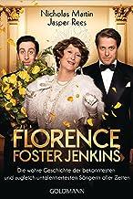 Florence Foster Jenkins: Die wahre Geschichte der bekanntesten und zugleich untalentiertesten Sängerin aller Zeiten (Germa...
