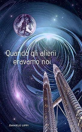 Quando gli Alieni Eravamo Noi