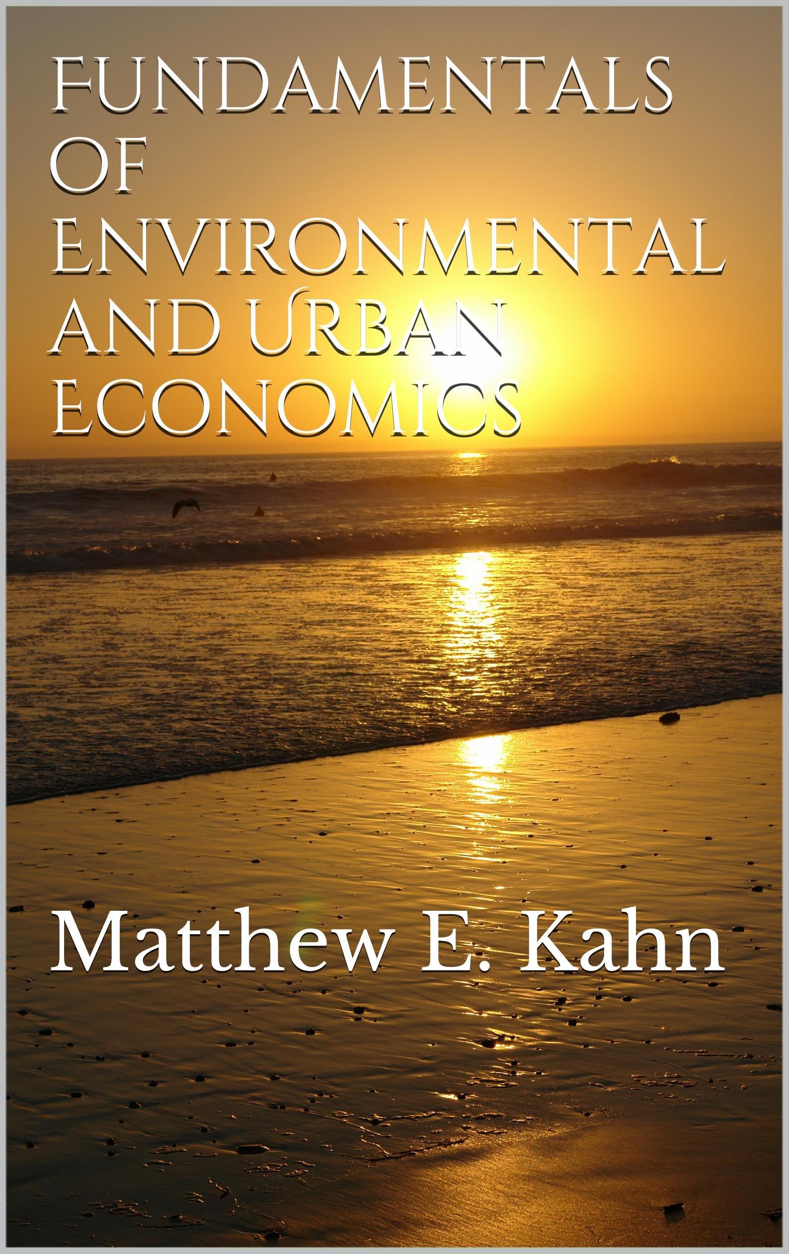 Fundamentals of Environmental and Urban Economics: Matthew E. Kahn