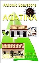 AGATINA: UNA STORIA ANTICA DI SICILIA DAL XX SECOLO (Italian Edition)