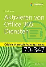 Aktivieren von Office 365-Diensten: Original Microsoft Prüfungstraining 70-347 (Original Microsoft Training) (German Edition)
