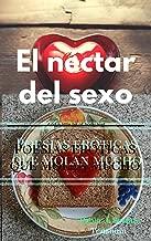 El néctar del sexo: Poesías eróticas que molan mucho (Spanish Edition)