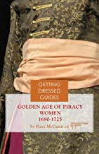 Golden Age of Piracy Women's Getting Dressed Guide for the years 1680-1725 (Getting Dressed Guides) (English Edition)