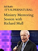 Sid Roth's It's Supernatural: Ministry Mentoring Session With Richard Mull