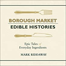 Borough Market: Edible Histories: Epic Tales of Everyday Ingredients