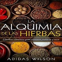 La alquimia de las hierbas [The Alchemy of Herbs]: Hierbas curativas para conocer, cultivar y usar