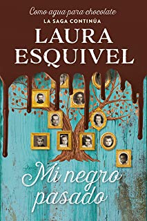 Mi negro pasado (Como agua para chocolate 2) / My Dark Past (Como agua para chocolate / Like Water for Chocolate) (Spanish Edition)